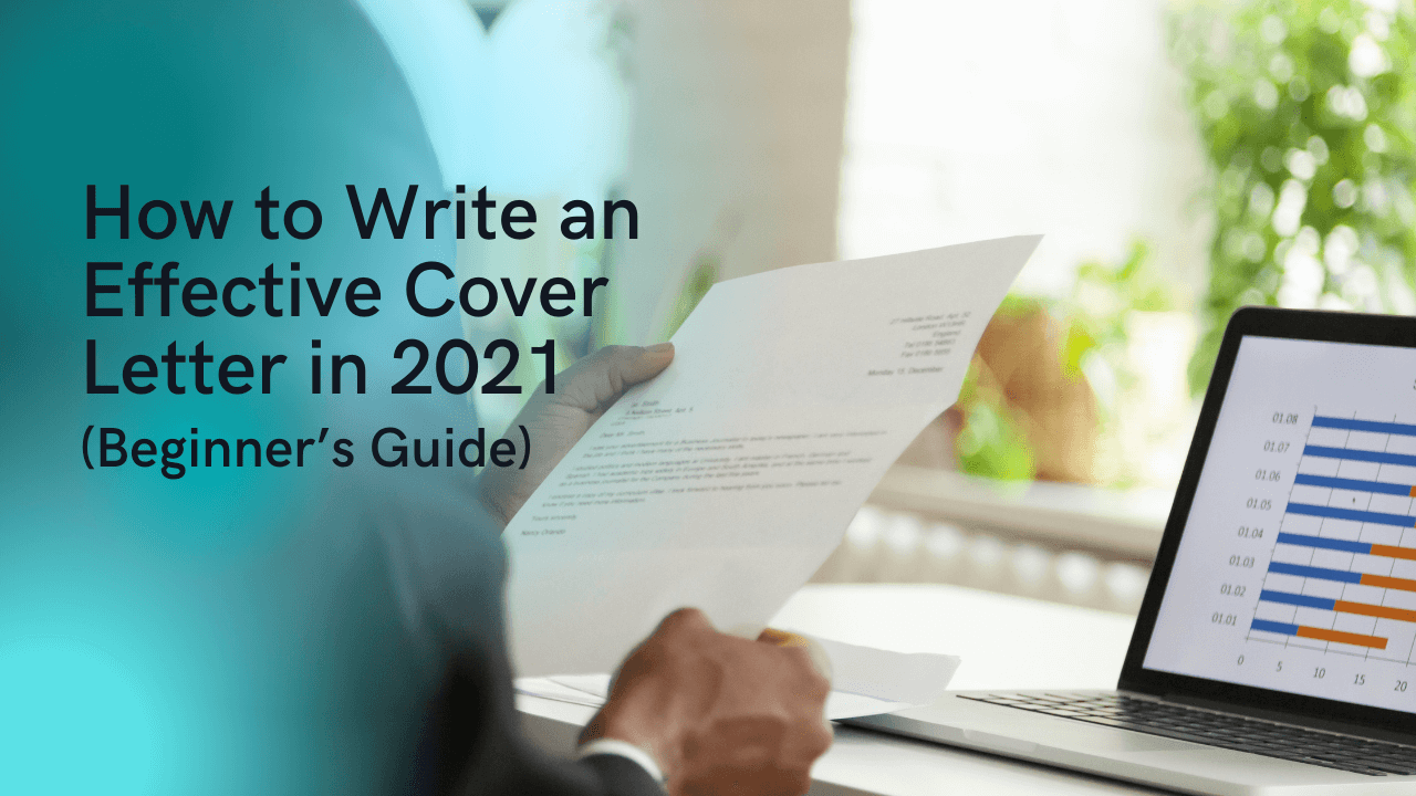 How to Write an Effective Cover Letter in 2021 | Beginner's Guide