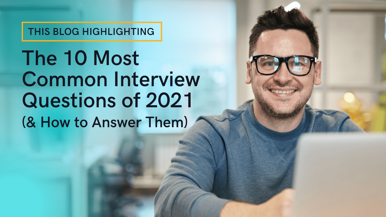The 10 Most Common Interview Questions of 2021 (& How to Answer Them)