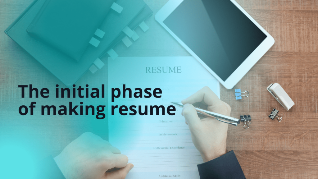 The initial phase of making resume