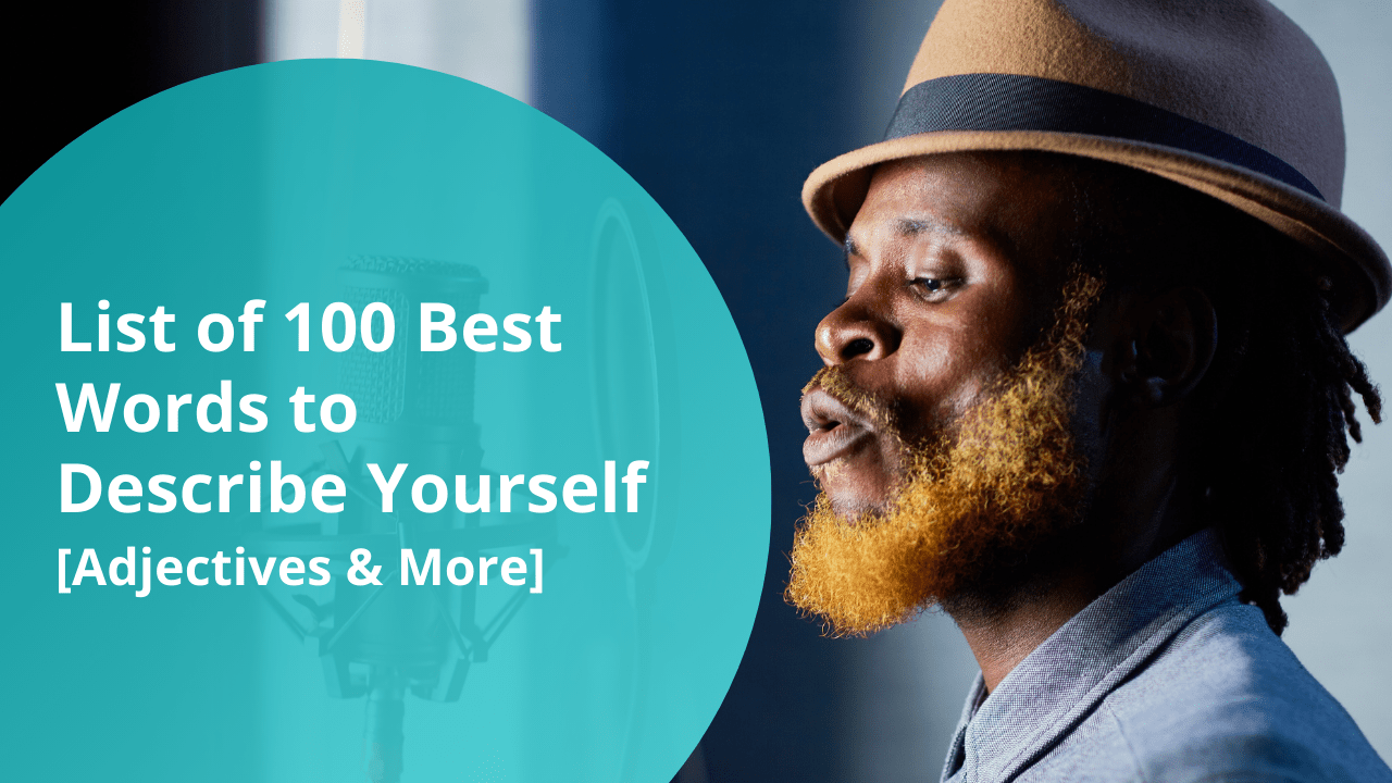 List of 100 Best Words to Describe Yourself [Adjectives & More]